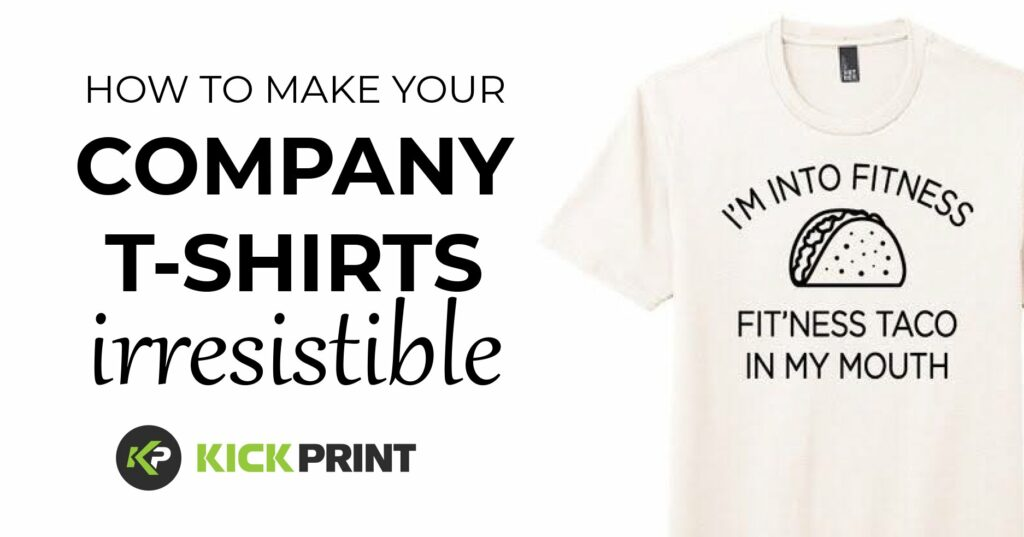 How to Make your Company T-Shirt Irresistible